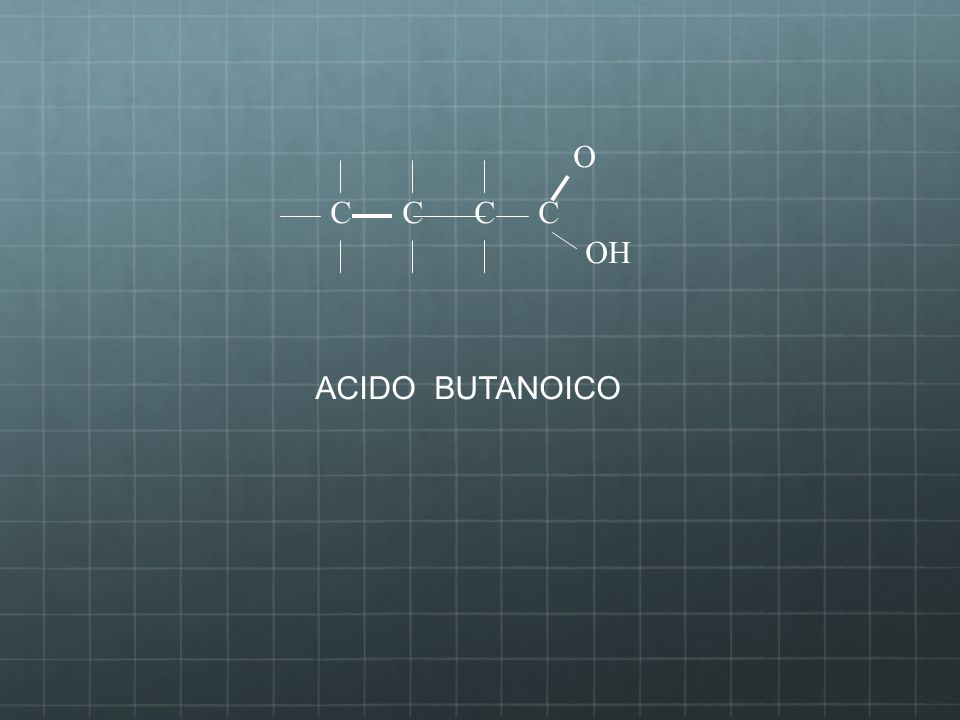 O C C C C OH ACIDO BUTANOICO