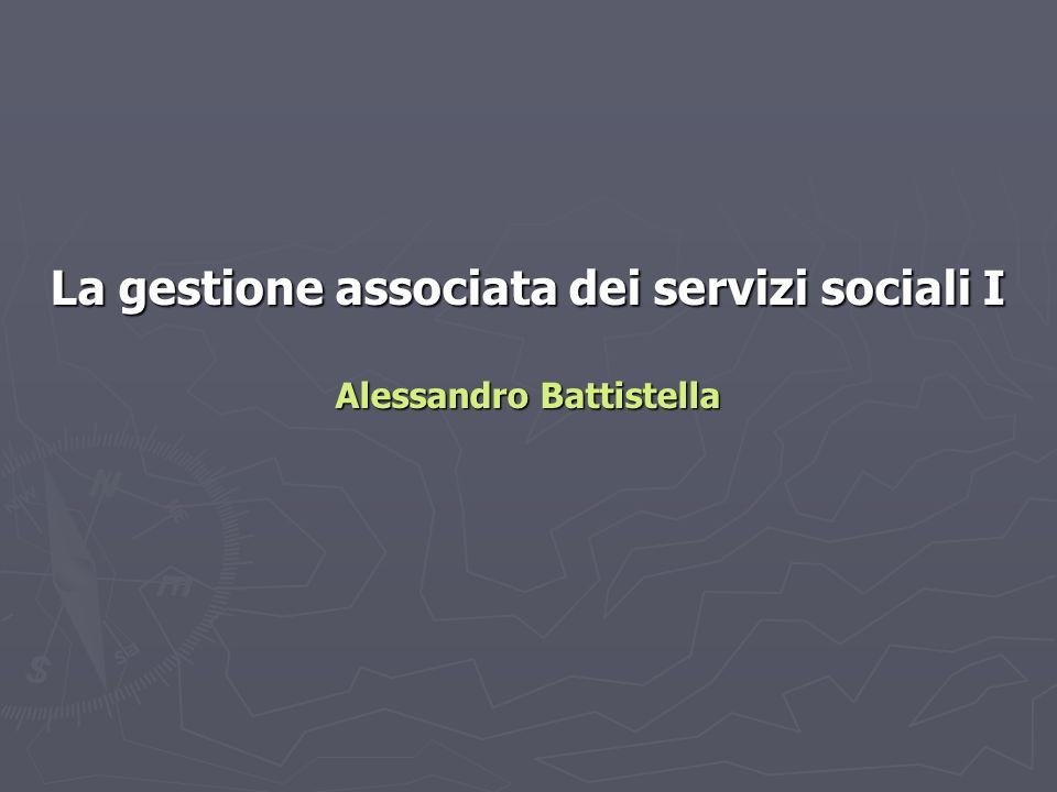 La gestione associata dei servizi sociali I Alessandro Battistella