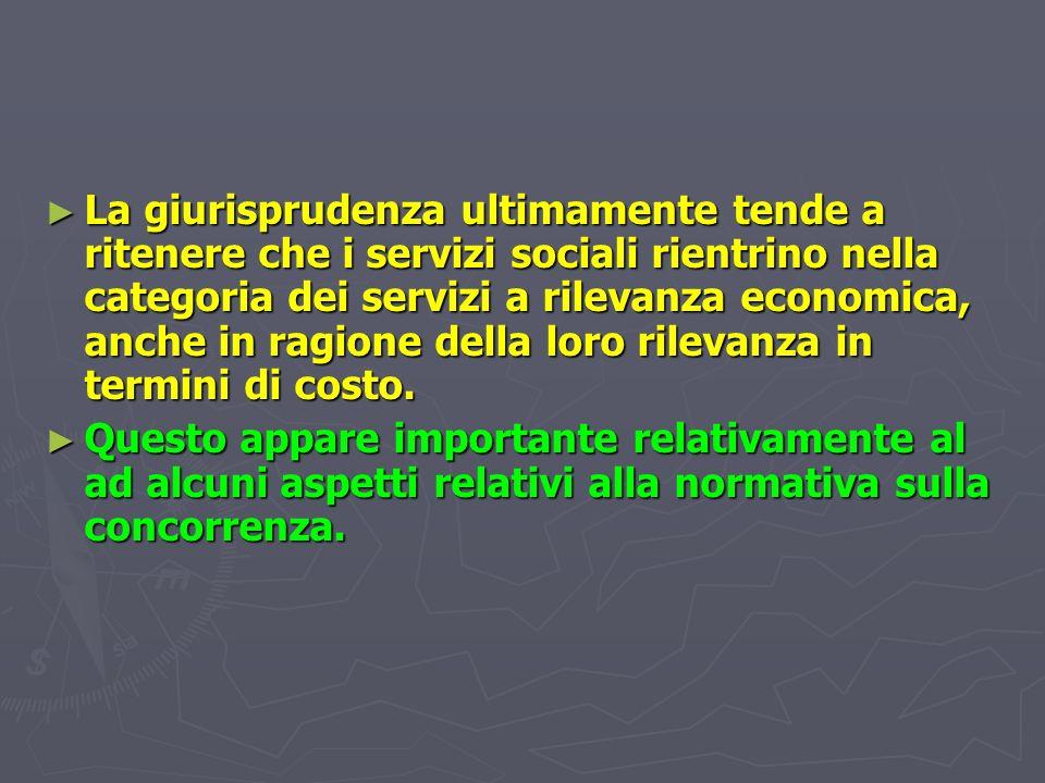 La giurisprudenza ultimamente tende a ritenere che i servizi sociali rientrino nella categoria dei servizi a rilevanza economica, anche in ragione della loro rilevanza in termini di costo.
