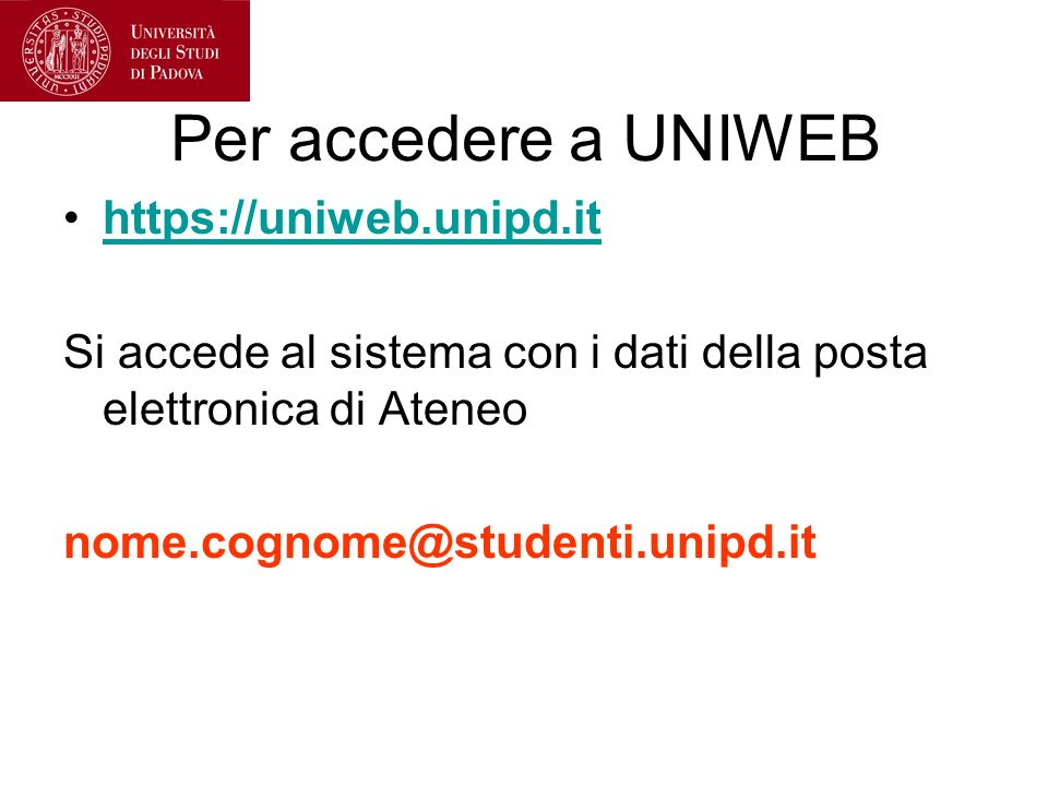Per accedere a UNIWEB https://uniweb.unipd.it