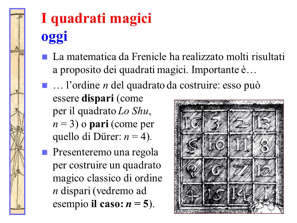 I quadrati magici oggi La matematica da Frenicle ha realizzato molti risultati a proposito dei quadrati magici. Importante è…
