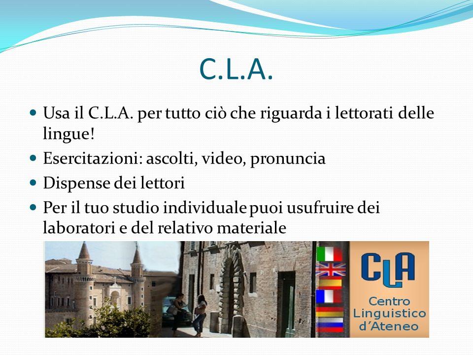 C.L.A. Usa il C.L.A. per tutto ciò che riguarda i lettorati delle lingue! Esercitazioni: ascolti, video, pronuncia.