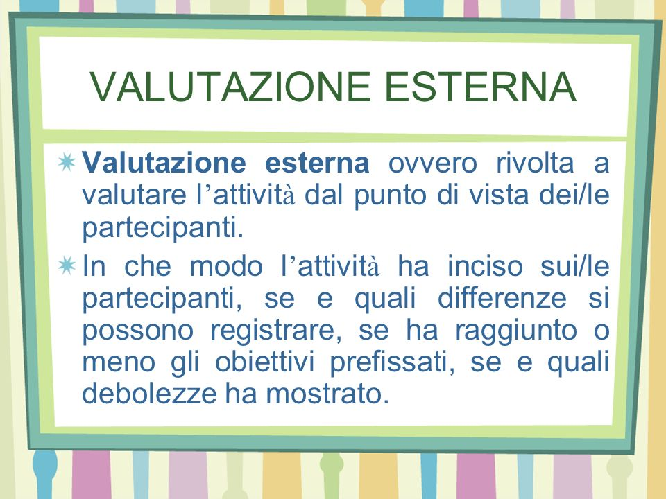 VALUTAZIONE ESTERNAValutazione esterna ovvero rivolta a valutare l'attività dal punto di vista dei/le partecipanti.