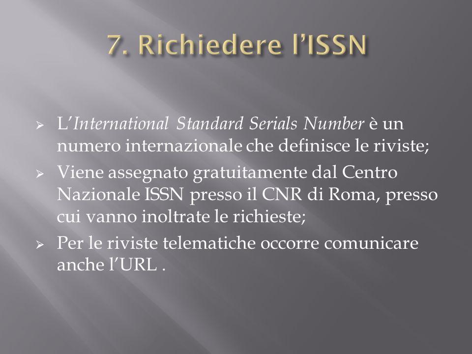 7. Richiedere l'ISSN L'International Standard Serials Number è un numero internazionale che definisce le riviste;