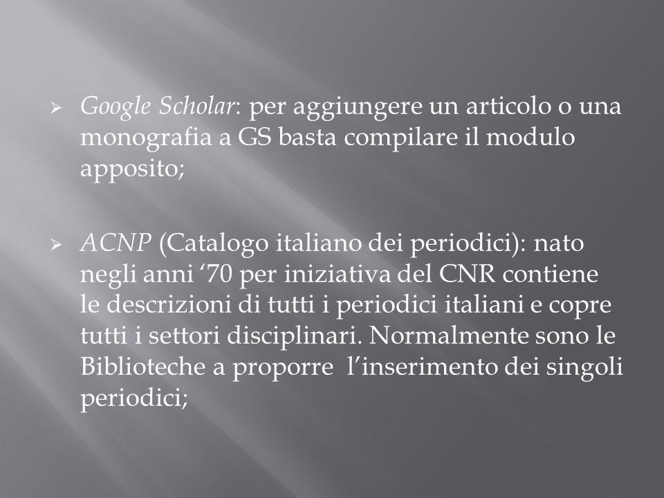 Google Scholar: per aggiungere un articolo o una monografia a GS basta compilare il modulo apposito;