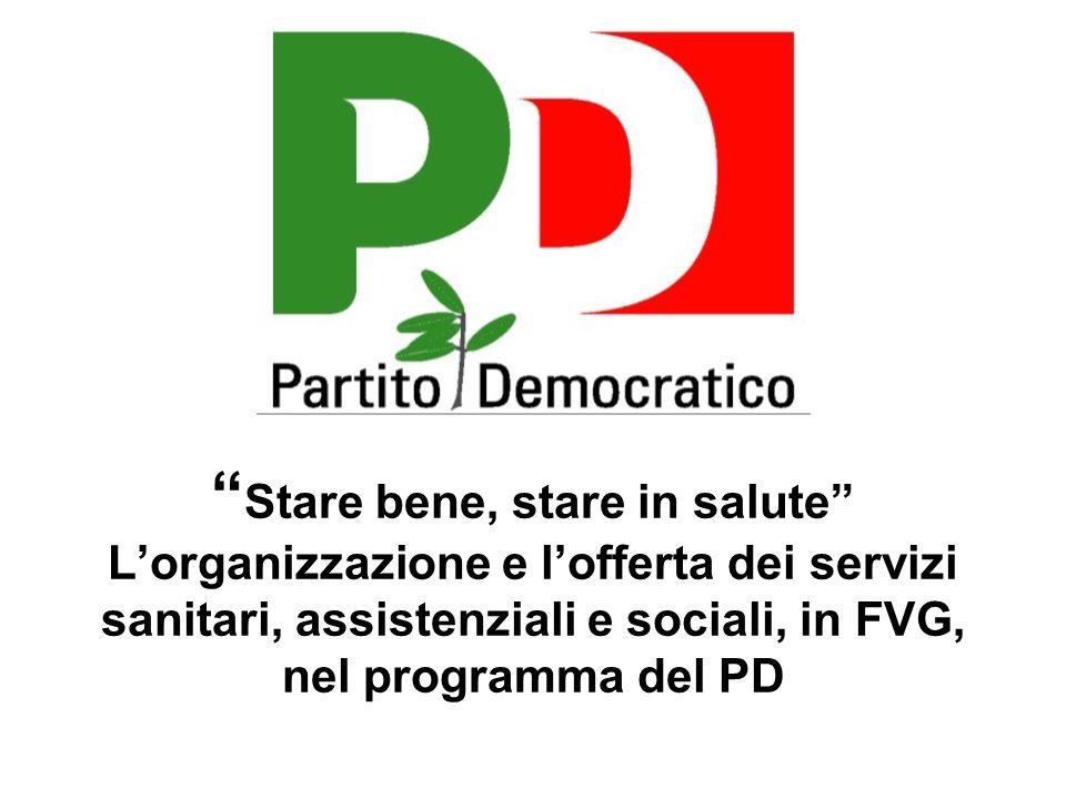 Stare bene, stare in salute L'organizzazione e l'offerta dei servizi sanitari, assistenziali e sociali, in FVG, nel programma del PD