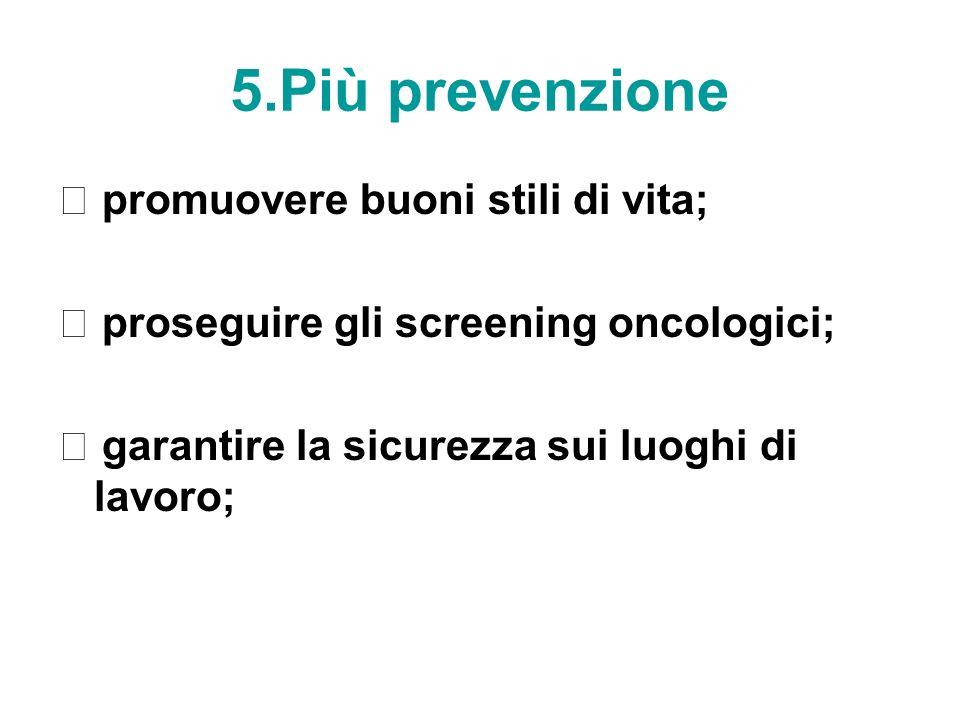 5.Più prevenzione  promuovere buoni stili di vita;