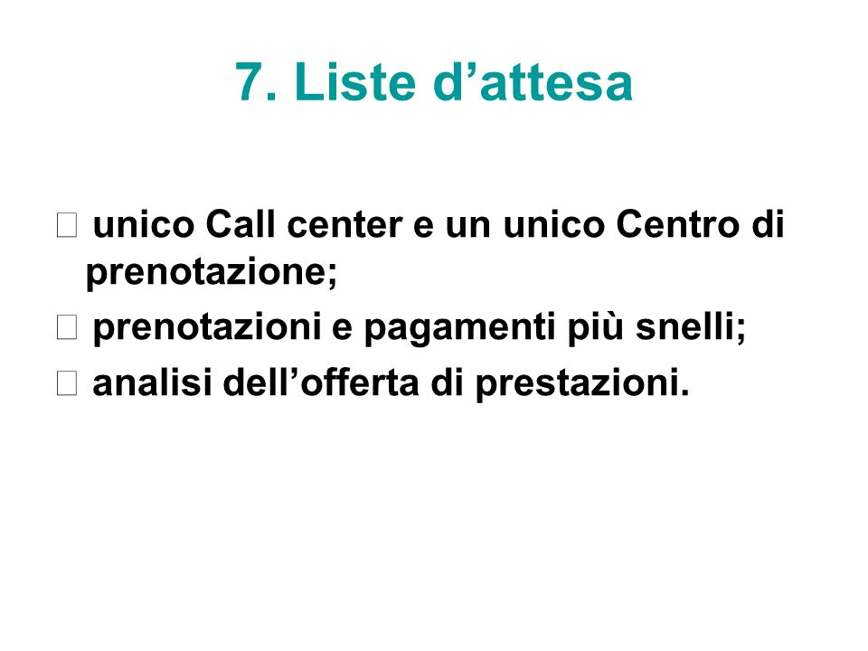 7. Liste d'attesa unico Call center e un unico Centro di prenotazione;  prenotazioni e pagamenti più snelli;