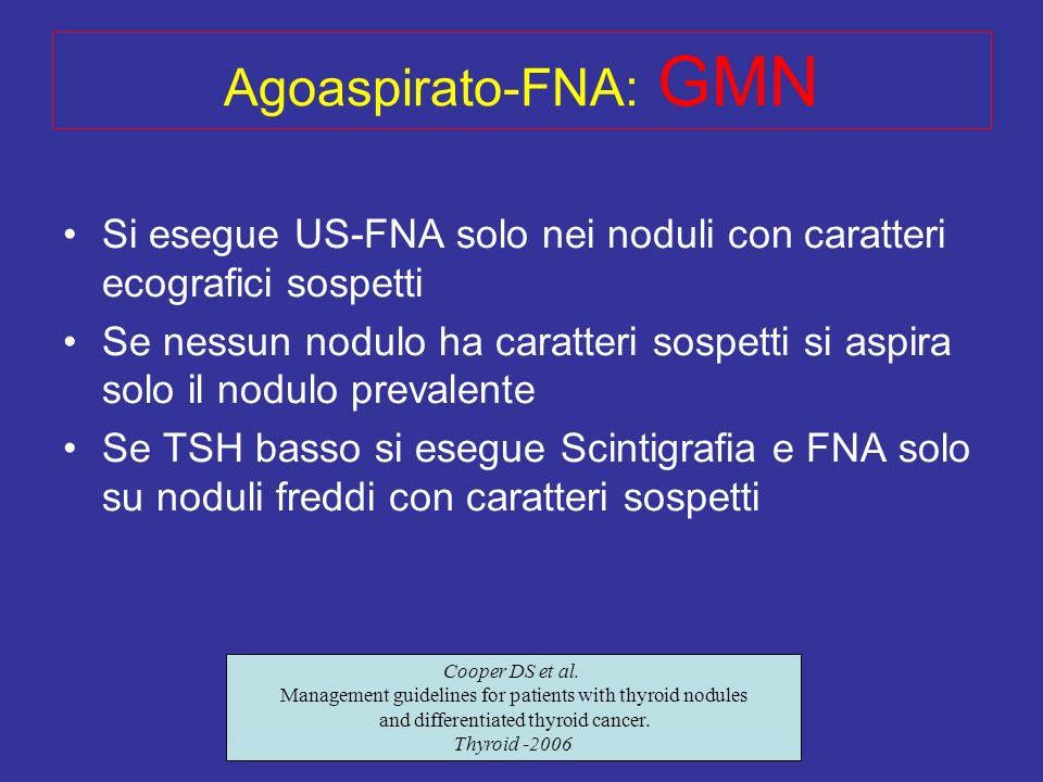 Agoaspirato-FNA: GMNSi esegue US-FNA solo nei noduli con caratteri ecografici sospetti.