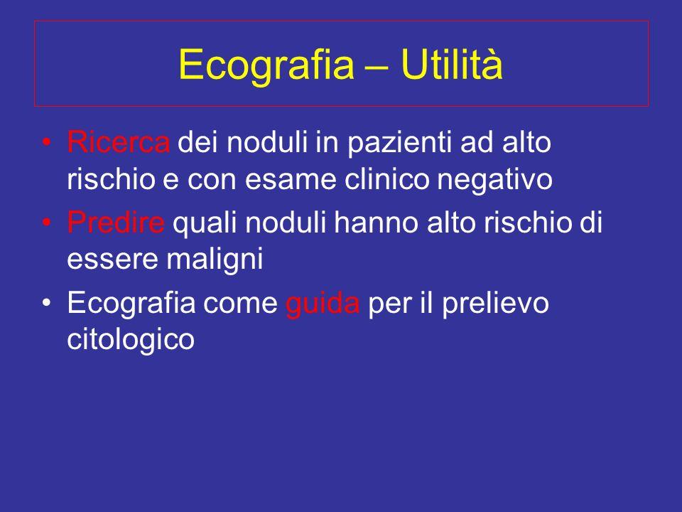 Ecografia – UtilitàRicerca dei noduli in pazienti ad alto rischio e con esame clinico negativo.