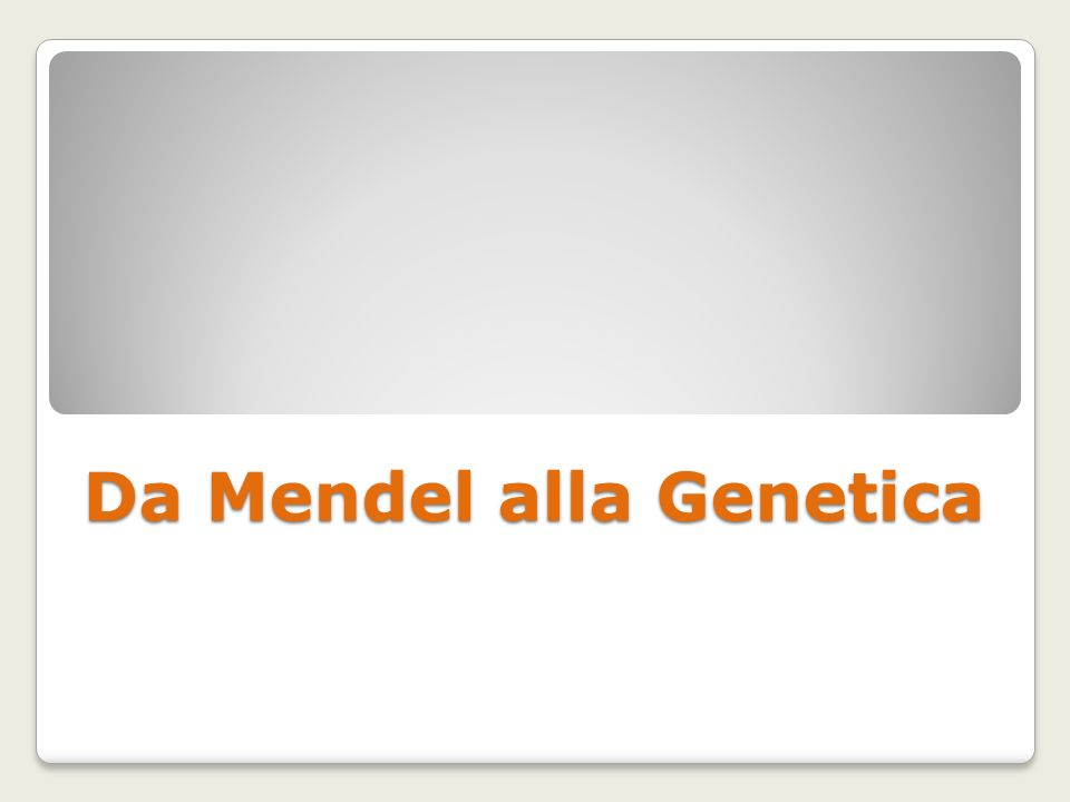 Da Mendel alla Genetica