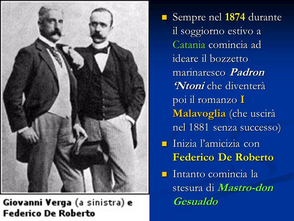 Sempre nel 1874 durante il soggiorno estivo a Catania comincia ad ideare il bozzetto marinaresco Padron 'Ntoni che diventerà poi il romanzo I Malavoglia (che uscirà nel 1881 senza successo)
