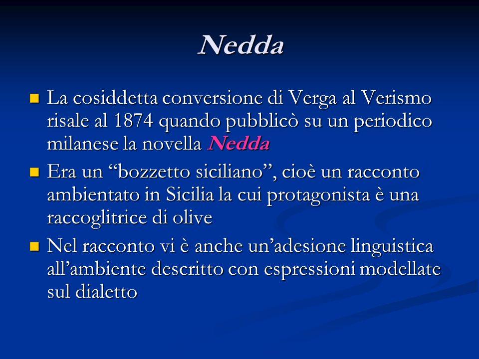Nedda La cosiddetta conversione di Verga al Verismo risale al 1874 quando pubblicò su un periodico milanese la novella Nedda.