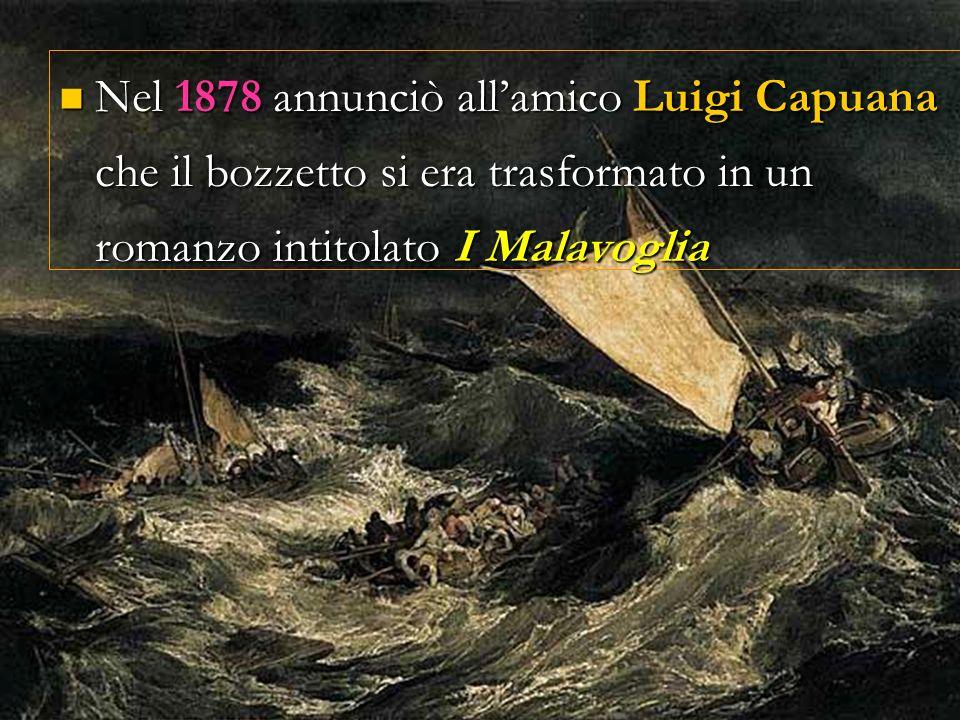 Nel 1878 annunciò all'amico Luigi Capuana che il bozzetto si era trasformato in un romanzo intitolato I Malavoglia