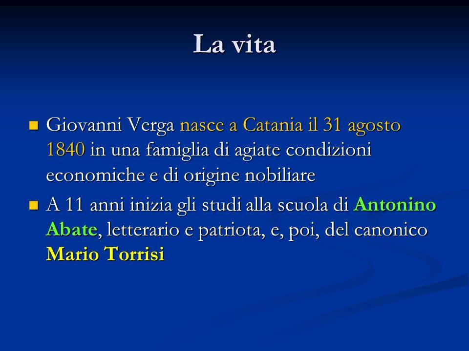 La vita Giovanni Verga nasce a Catania il 31 agosto 1840 in una famiglia di agiate condizioni economiche e di origine nobiliare.
