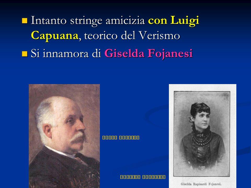 Intanto stringe amicizia con Luigi Capuana, teorico del Verismo
