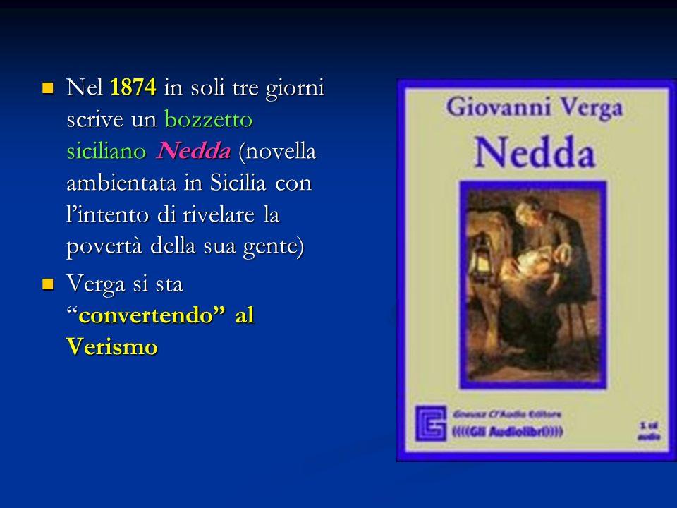 Nel 1874 in soli tre giorni scrive un bozzetto siciliano Nedda (novella ambientata in Sicilia con l'intento di rivelare la povertà della sua gente)