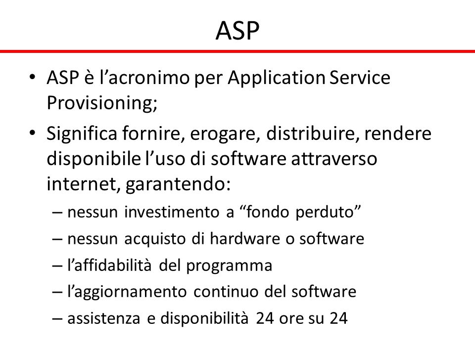ASP ASP è l'acronimo per Application Service Provisioning;