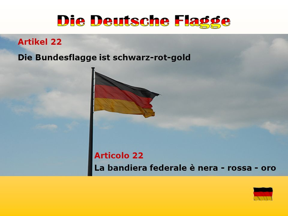 Die Deutsche Flagge Artikel 22. Die Bundesflagge ist schwarz-rot-gold.