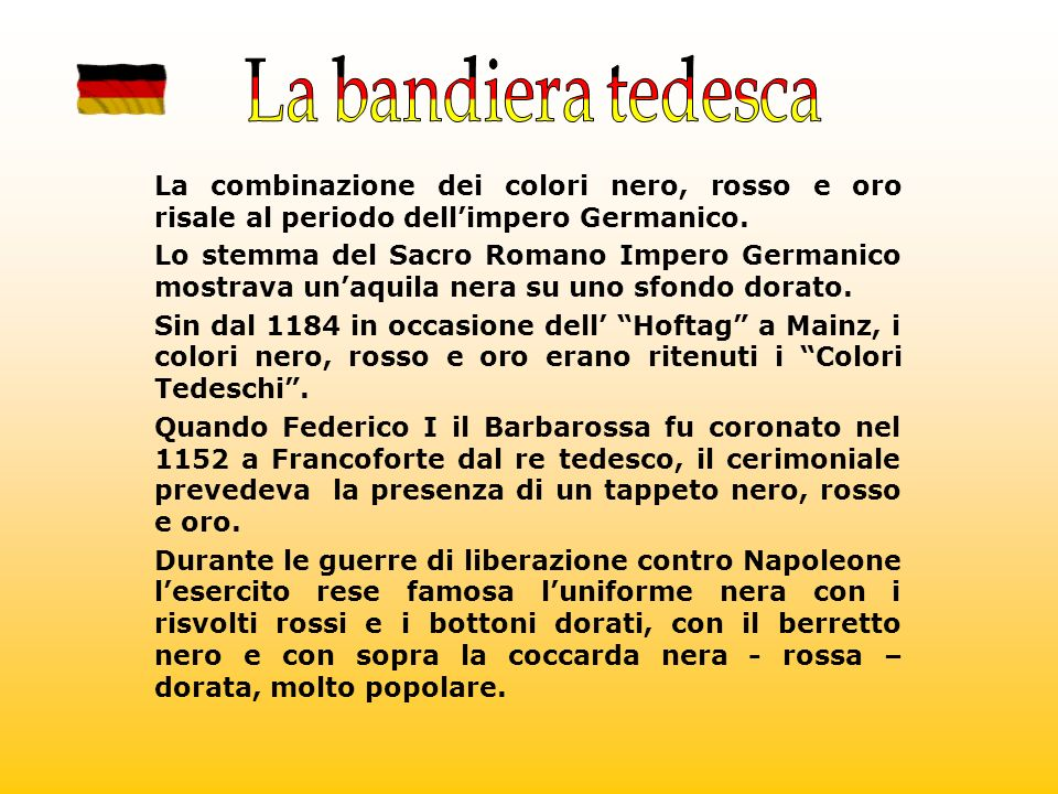 La bandiera tedesca La combinazione dei colori nero, rosso e oro risale al periodo dell'impero Germanico.