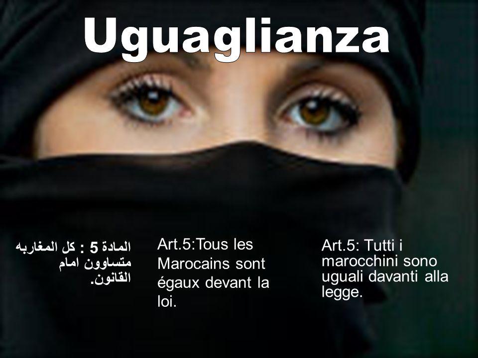 Uguaglianza Art.5:Tous les Marocains sont égaux devant la loi.
