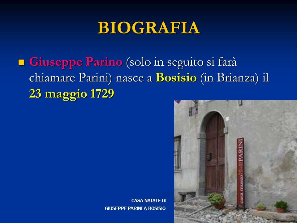 BIOGRAFIA Giuseppe Parino (solo in seguito si farà chiamare Parini) nasce a Bosisio (in Brianza) il 23 maggio 1729.