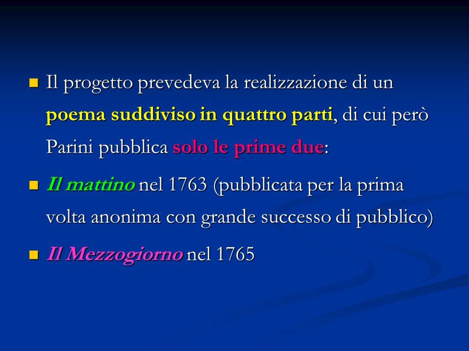 Il progetto prevedeva la realizzazione di un poema suddiviso in quattro parti, di cui però Parini pubblica solo le prime due:
