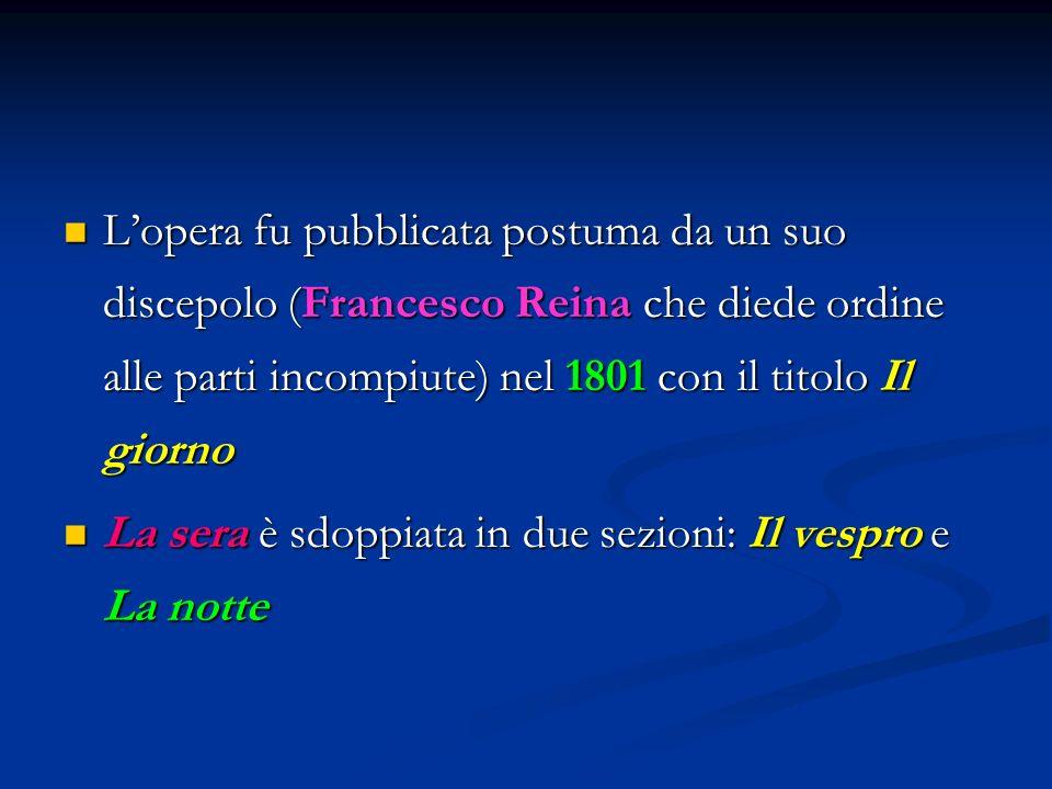 L'opera fu pubblicata postuma da un suo discepolo (Francesco Reina che diede ordine alle parti incompiute) nel 1801 con il titolo Il giorno