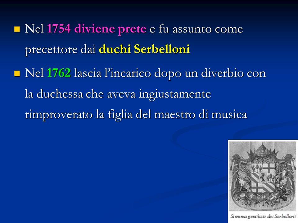 Nel 1754 diviene prete e fu assunto come precettore dai duchi Serbelloni