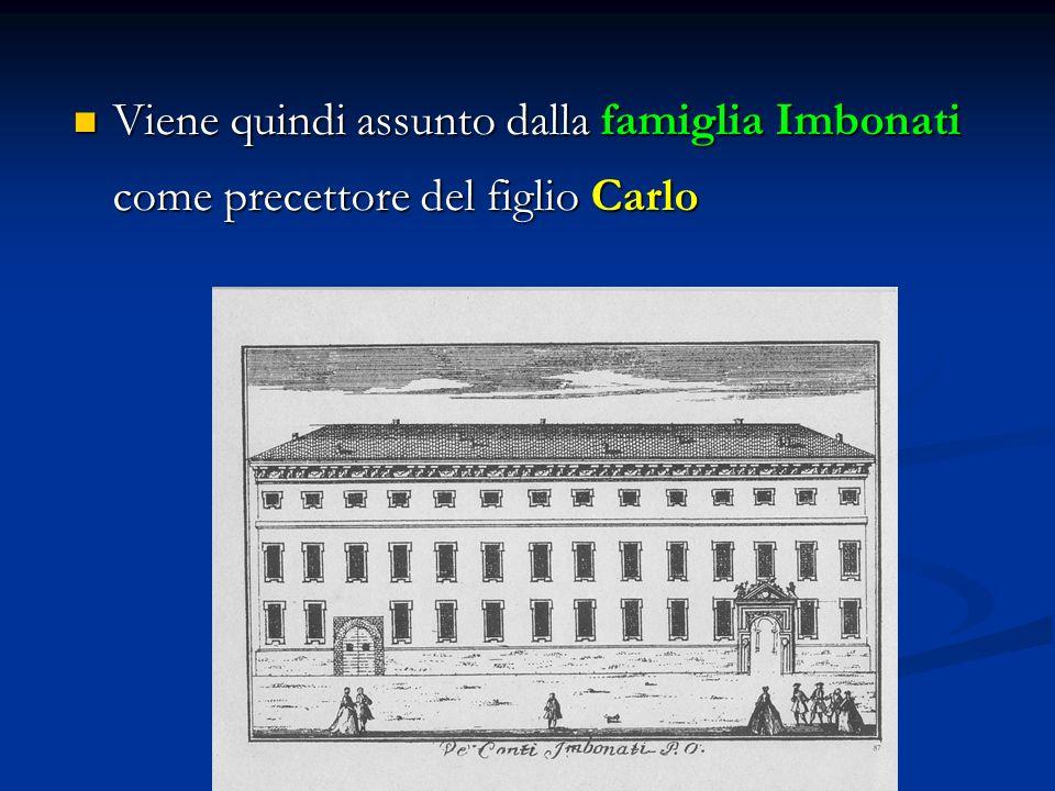 Viene quindi assunto dalla famiglia Imbonati come precettore del figlio Carlo