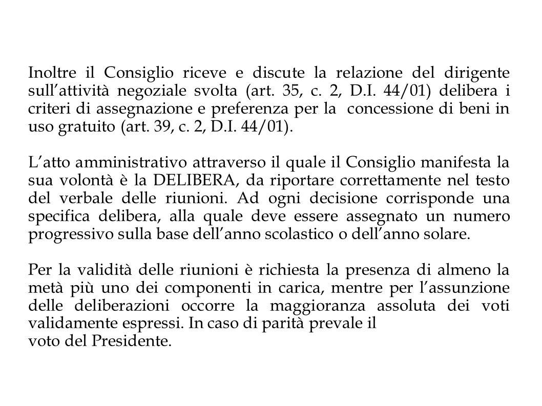 Inoltre il Consiglio riceve e discute la relazione del dirigente sull'attività negoziale svolta (art. 35, c. 2, D.I. 44/01) delibera i criteri di assegnazione e preferenza per la concessione di beni in uso gratuito (art. 39, c. 2, D.I. 44/01).