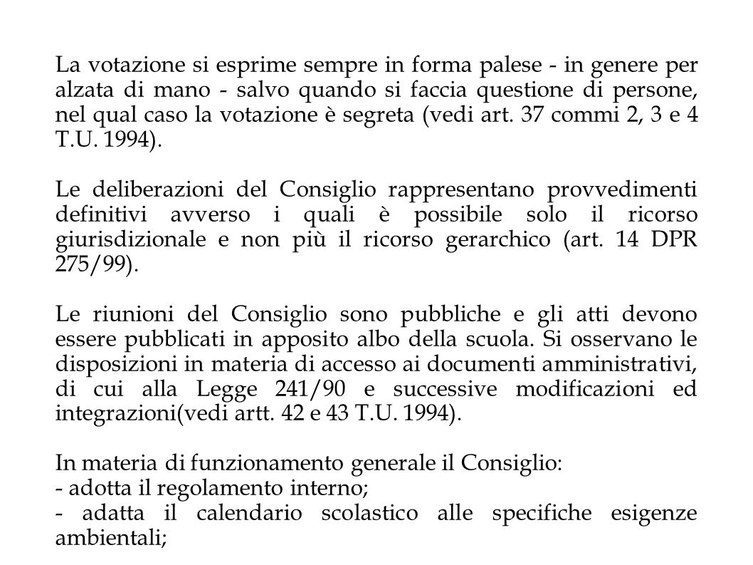 La votazione si esprime sempre in forma palese - in genere per alzata di mano - salvo quando si faccia questione di persone, nel qual caso la votazione è segreta (vedi art. 37 commi 2, 3 e 4 T.U. 1994).