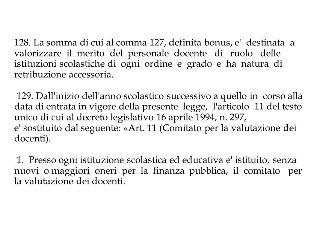 128. La somma di cui al comma 127, definita bonus, e destinata a valorizzare il merito del personale docente di ruolo delle istituzioni scolastiche di ogni ordine e grado e ha natura di