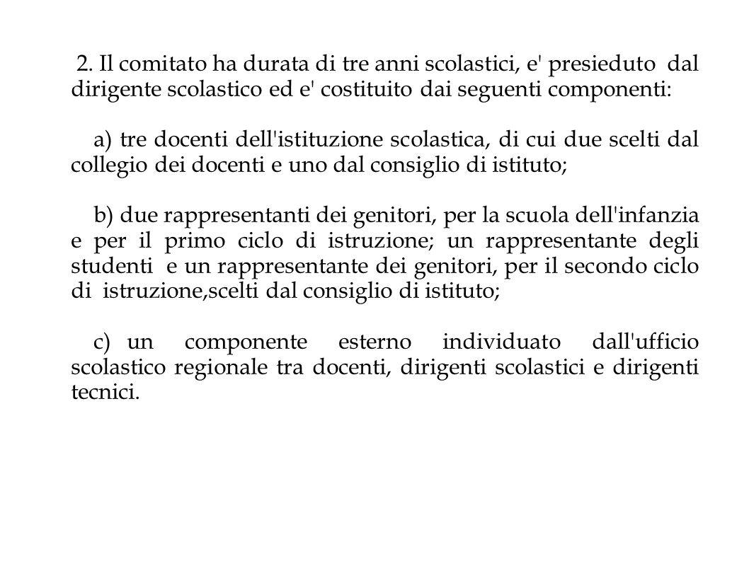 2. Il comitato ha durata di tre anni scolastici, e presieduto dal dirigente scolastico ed e costituito dai seguenti componenti: