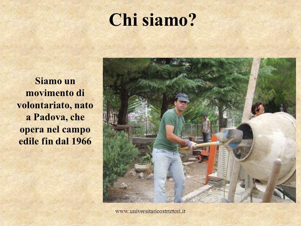 Chi siamo Siamo un movimento di volontariato, nato a Padova, che opera nel campo edile fin dal 1966.