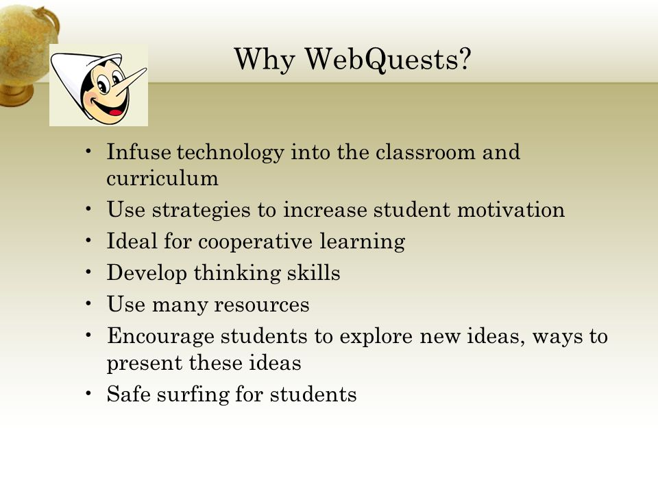 Why WebQuests Infuse technology into the classroom and curriculum