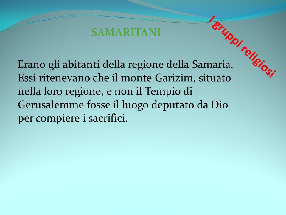 SAMARITANI Erano gli abitanti della regione della Samaria