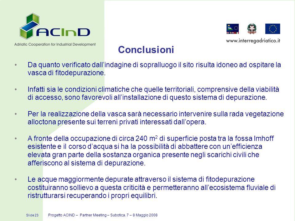 Conclusioni Da quanto verificato dall'indagine di sopralluogo il sito risulta idoneo ad ospitare la vasca di fitodepurazione.