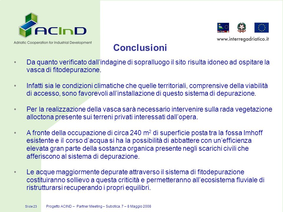 ConclusioniDa quanto verificato dall'indagine di sopralluogo il sito risulta idoneo ad ospitare la vasca di fitodepurazione.
