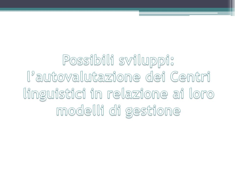 Possibili sviluppi: l'autovalutazione dei Centri linguistici in relazione ai loro modelli di gestione