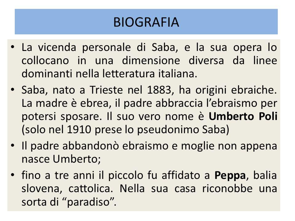 BIOGRAFIA La vicenda personale di Saba, e la sua opera lo collocano in una dimensione diversa da linee dominanti nella letteratura italiana.