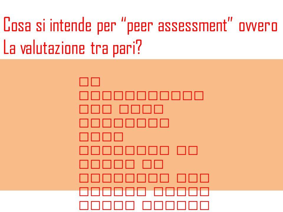 Cosa si intende per peer assessment ovvero La valutazione tra pari