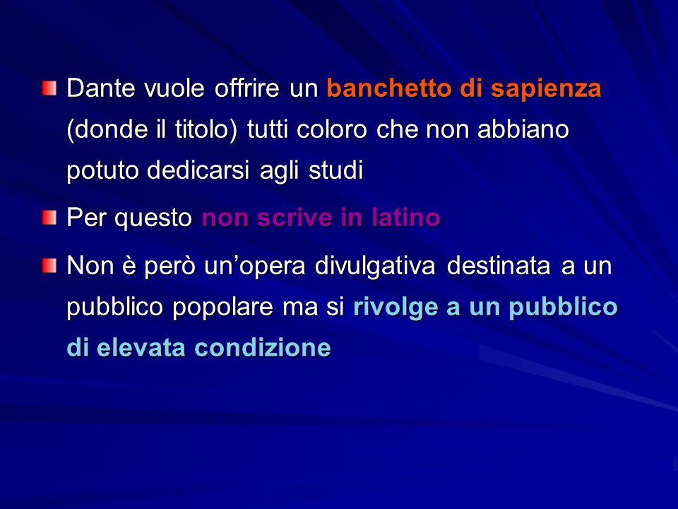 Dante vuole offrire un banchetto di sapienza (donde il titolo) tutti coloro che non abbiano potuto dedicarsi agli studi