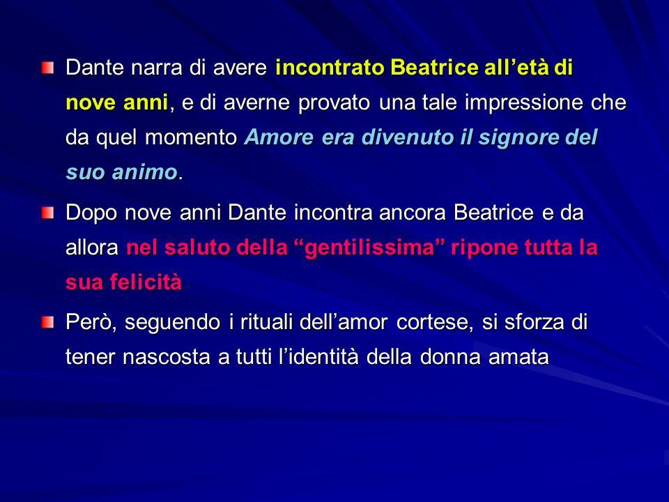 Dante narra di avere incontrato Beatrice all'età di nove anni, e di averne provato una tale impressione che da quel momento Amore era divenuto il signore del suo animo.