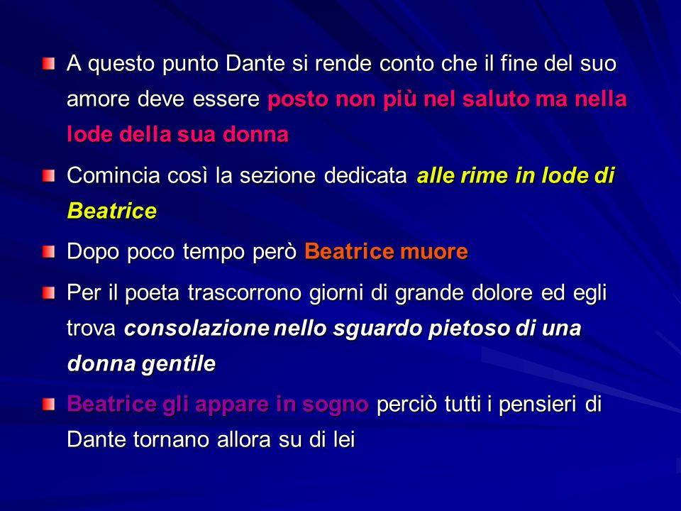 A questo punto Dante si rende conto che il fine del suo amore deve essere posto non più nel saluto ma nella lode della sua donna