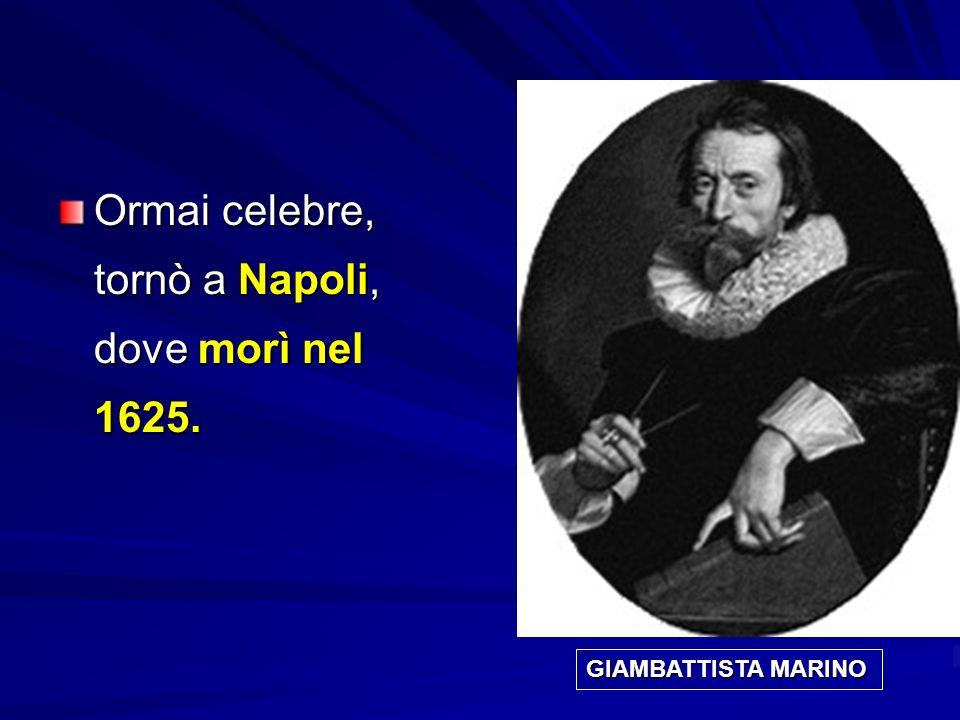 Ormai celebre, tornò a Napoli, dove morì nel 1625.