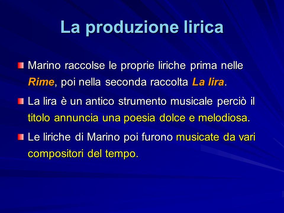La produzione lirica Marino raccolse le proprie liriche prima nelle Rime, poi nella seconda raccolta La lira.