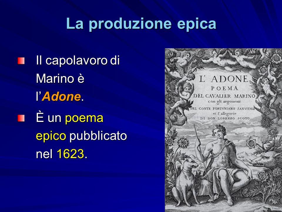 La produzione epica Il capolavoro di Marino è l'Adone.