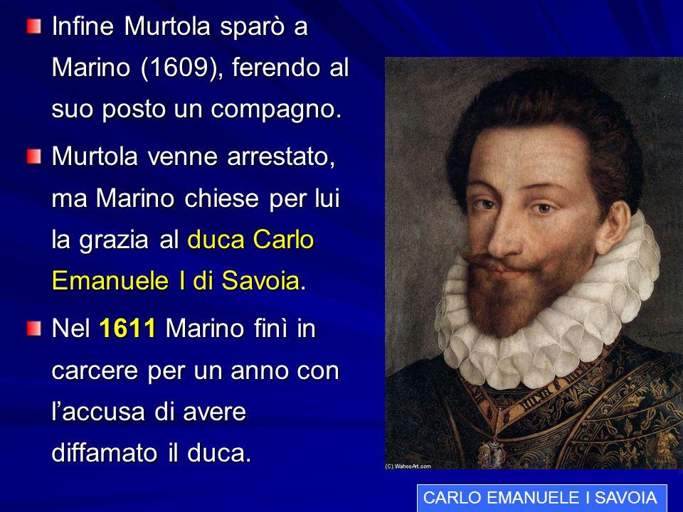 Infine Murtola sparò a Marino (1609), ferendo al suo posto un compagno.
