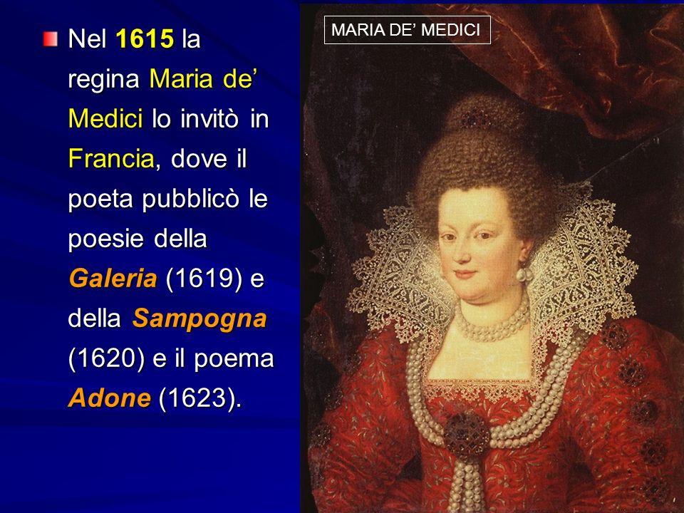 Nel 1615 la regina Maria de' Medici lo invitò in Francia, dove il poeta pubblicò le poesie della Galeria (1619) e della Sampogna (1620) e il poema Adone (1623).